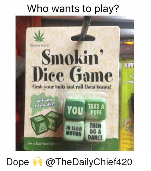 Bones, Dope, and Memes: Who wants to play?  Stonerware  Smokin  Dice Game  Grab your buds and roll them bones!  TAKE A  You  PUFF  THEN  IN SLOW  DO A  MOTION  DANCE Dope 🙌 @TheDailyChief420