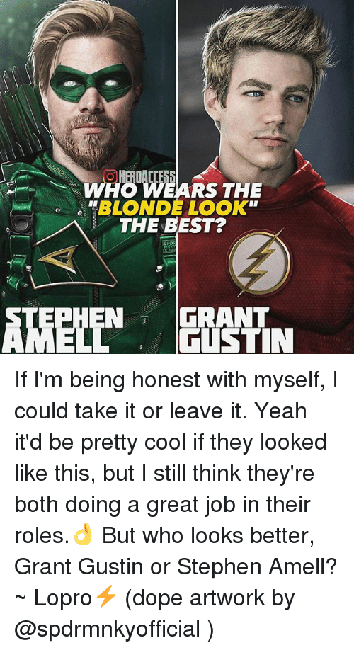 """Dope, Memes, and Stephen: WHO WEARS THE  """"BLONDE LOOK""""  THE BEST?  N GRANT If I'm being honest with myself, I could take it or leave it. Yeah it'd be pretty cool if they looked like this, but I still think they're both doing a great job in their roles.👌 But who looks better, Grant Gustin or Stephen Amell? ~ Lopro⚡️ (dope artwork by @spdrmnkyofficial )"""