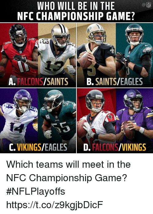 Philadelphia Eagles, Memes, and NFC Championship Game: WHO WILL BE IN THE  NFC CHAMPIONSHIP GAME?  NFL  A. FALCONS/SAINTSB.SAINTS/EAGLES  VR  C.VIKINGS/EAGLESD. FALCONS/VIKINGS Which teams will meet in the NFC Championship Game? #NFLPlayoffs https://t.co/z9kgjbDicF