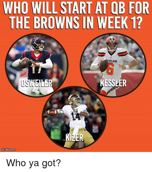 Memes, Browns, and Cbssports: WHO WILL START AT QB FOR  THE BROWNS IN WEEK 1?  AND  ESSLER  RAER  @CBSSports Who ya got?