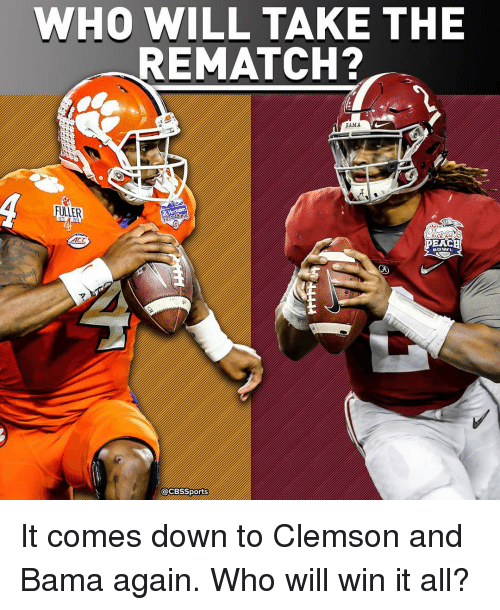Memes, Cbs, and 🤖: WHO WILL TAKE THE  REMATCH?  BAMA  FULLER  PEACH  CBS Sports It comes down to Clemson and Bama again. Who will win it all?