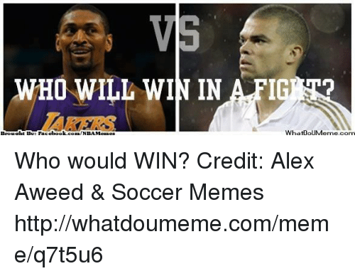 Soccer Memes: WHO WILL WIN IN AFIGIER  Brought By: Fassbook.com/NBAMcmss  whatDouMeme.com Who would WIN? Credit: Alex Aweed & Soccer Memes  http://whatdoumeme.com/meme/q7t5u6