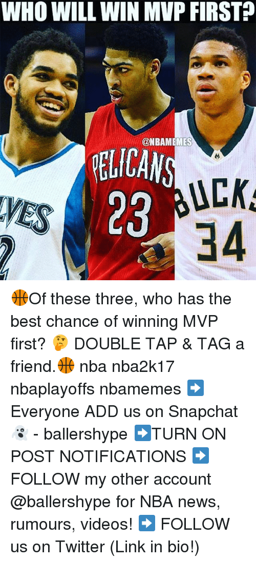 Nba, News, and Snapchat: WHO WILL WIN MVP FIRST  ONBAMEMES  PELICAN  UCK  28  34 🏀Of these three, who has the best chance of winning MVP first? 🤔 DOUBLE TAP & TAG a friend.🏀 nba nba2k17 nbaplayoffs nbamemes ➡Everyone ADD us on Snapchat 👻 - ballershype ➡TURN ON POST NOTIFICATIONS ➡ FOLLOW my other account @ballershype for NBA news, rumours, videos! ➡ FOLLOW us on Twitter (Link in bio!)