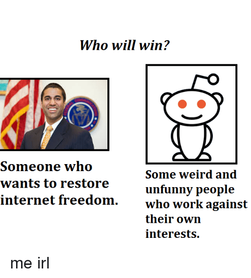 Internet, Weird, and Work: Who will win?  Someone who  wants to restore  internet freedom.  Some weird and  unfunny people  who work against  their own  interests.