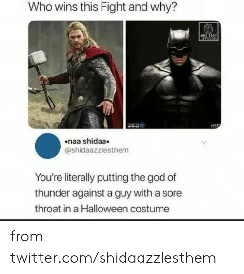 naa: Who wins this Fight and why?  MEZC  naa shidaa  @shidaazzlesthem  You're literally putting the god of  thunder against a guy with a sore  throat in a Halloween costume from twitter.com/shidaazzlesthem