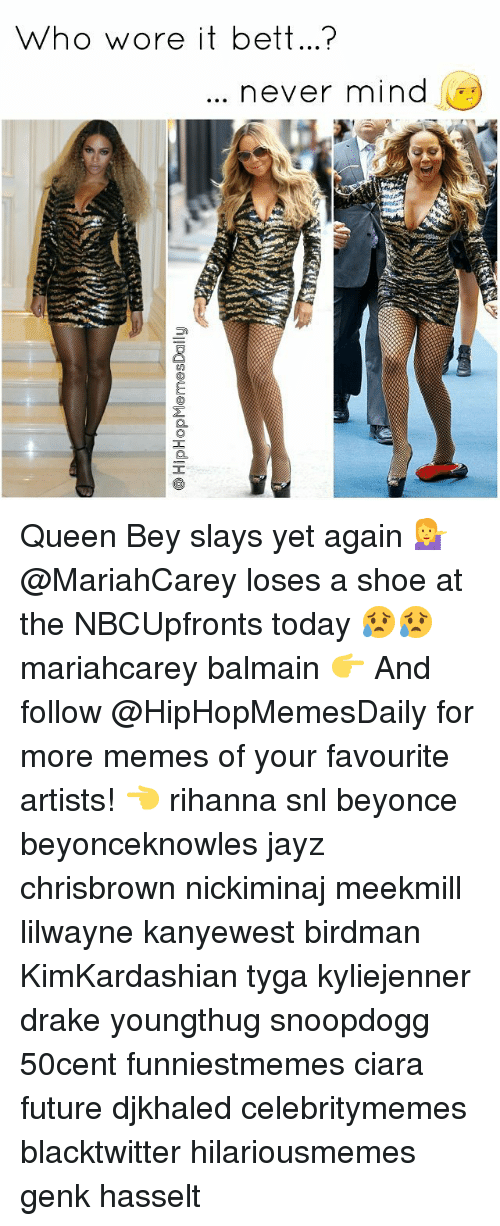 Ciara Future: Who wore it bett...  never mind Queen Bey slays yet again 💁 @MariahCarey loses a shoe at the NBCUpfronts today 😥😥 mariahcarey balmain 👉 And follow @HipHopMemesDaily for more memes of your favourite artists! 👈 rihanna snl beyonce beyonceknowles jayz chrisbrown nickiminaj meekmill lilwayne kanyewest birdman KimKardashian tyga kyliejenner drake youngthug snoopdogg 50cent funniestmemes ciara future djkhaled celebritymemes blacktwitter hilariousmemes genk hasselt