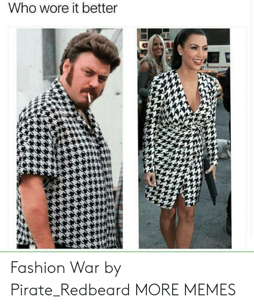 Wore It: Who wore it better  bs Fashion War by Pirate_Redbeard MORE MEMES