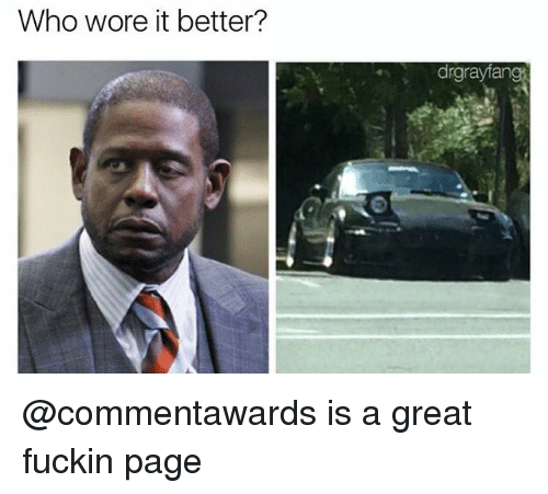 Who Wore It Better, Dank Memes, and Page: Who wore it better?  drgrayfang @commentawards is a great fuckin page