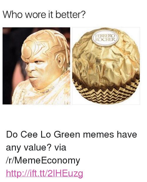 """cee lo green: Who wore it better?  FERRERO  ROCHER <p>Do Cee Lo Green memes have any value? via /r/MemeEconomy <a href=""""http://ift.tt/2lHEuzg"""">http://ift.tt/2lHEuzg</a></p>"""