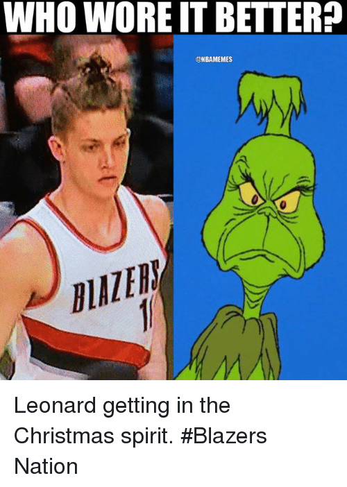Nba, Who Wore It Better, and Spirit: WHO WORE IT BETTER  ONBAMEMES Leonard getting in the Christmas spirit. #Blazers Nation