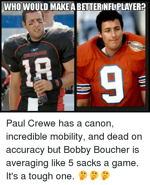makea: WHO WOULD MAKEA BETTERINFLPLAYER? Paul Crewe has a canon, incredible mobility, and dead on accuracy but Bobby Boucher is averaging like 5 sacks a game. It's a tough one. 🤔🤔🤔