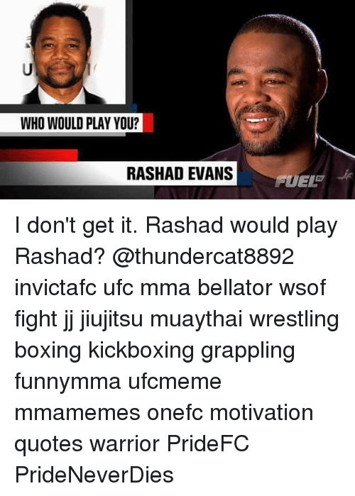 rashad evans: WHO WOULD PLAY YOU?  RASHAD EVANS  FUEL I don't get it. Rashad would play Rashad? @thundercat8892 invictafc ufc mma bellator wsof fight jj jiujitsu muaythai wrestling boxing kickboxing grappling funnymma ufcmeme mmamemes onefc motivation quotes warrior PrideFC PrideNeverDies