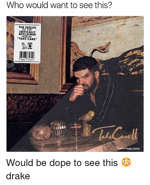 "Dope, Drake, and Memes: Who would want to see this?  THE SEQUEL  CRITICALLY  ACCLAIMED  ALBUM  ""TAKE CARE"" Would be dope to see this 😳 drake"
