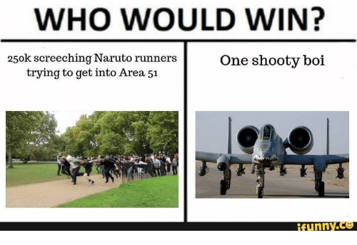 Who Would Win: WHO WOULD WIN?  250k screeching Naruto runners  trying to get into Area 51  One shooty boi  ifunny.co