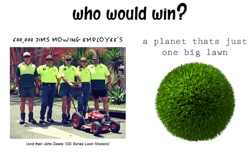 John Deere 100 Series >> Who Would Win? 500000 JIMS MOWING EMPLOYEES a Planet Thats Just One Big Lawn and Their John ...