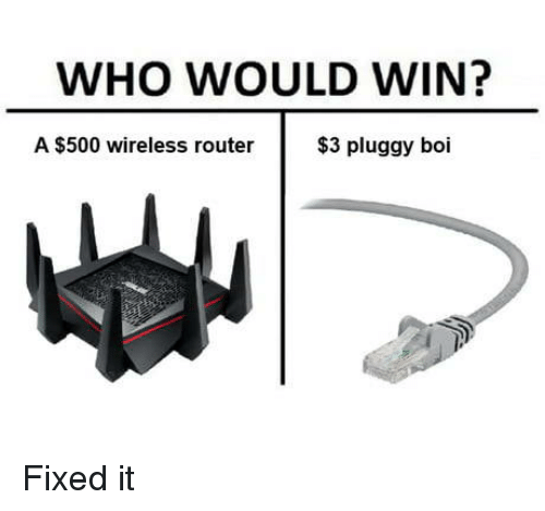 Router: WHO WOULD WIN?  A $500 wireless router  $3 pluggy boi Fixed it