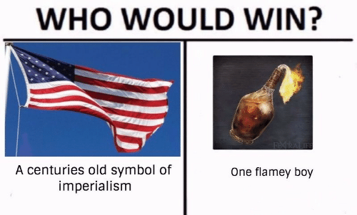 imperialism: WHO WOULD WIN?  A centuries old symbol of  imperialism  One flamey boy