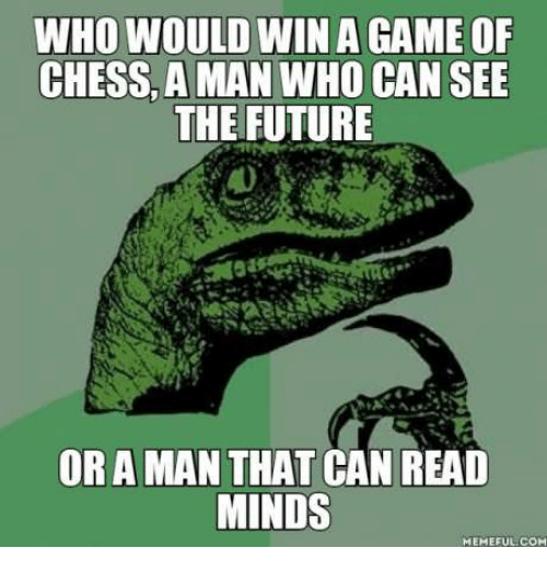 WHO WOULD WIN a GAME OF CHESS a MAN WHO CAN SEE THE FUTURE ...