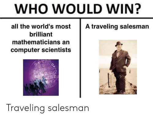 Who Would Win: WHO WOULD WIN?  all the world's most  A traveling salesman  brilliant  mathematicians an  computer scientists  122RF  EYS55 Traveling salesman