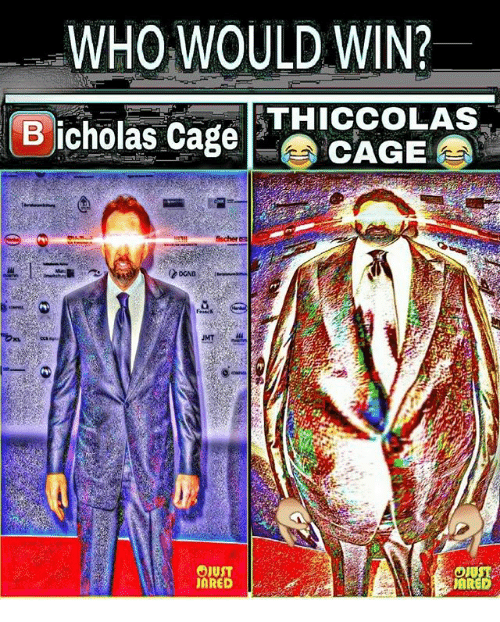 Dank Memes, Who, and Win: WHO WOULD WIN?  B icholas cageTHICAGES  Froack  OJUST  ARED  OIU  ARED