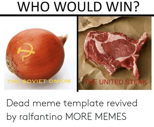 Who Would Win: WHO WOULD WIN?  E UNITED STEAK  THE SOVIET ON ON Dead meme template revived by ralfantino MORE MEMES