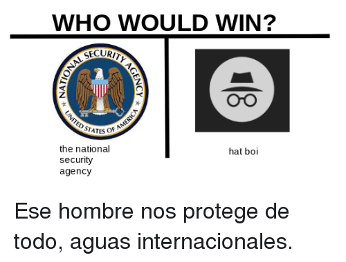 protege: WHO WOULD WIN?  ECURIT  OrO  the national  security  agency  hat boi <p>Ese hombre nos protege de todo, aguas internacionales.</p>