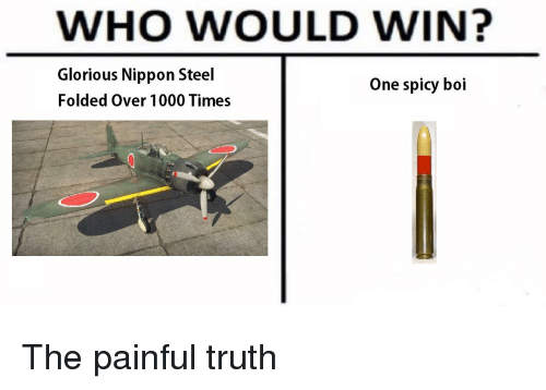 Glorious Nippon Steel: WHO WOULD WIN?  Glorious Nippon Steel  Folded Over 1000 Times  One spicy boi