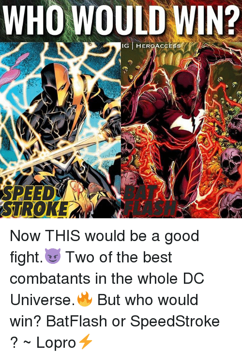 dc universe: WHO WOULD WIN?  IG HEROACC  BAT  FLASH  STROKE Now THIS would be a good fight.😈 Two of the best combatants in the whole DC Universe.🔥 But who would win? BatFlash or SpeedStroke ? ~ Lopro⚡️