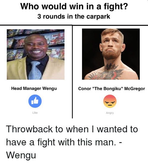"Blockbuster Uganda, McGregor, and Fighting: Who would win in a fight?  3 rounds in the carpark  Head Manager Wengu  Conor ""The Bongiku"" McGregor  Like  Angry Throwback to when I wanted to have a fight with this man. - Wengu"