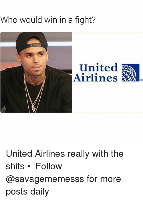 Memes, United, and Fight: Who would win in a fight?  United  Airlines United Airlines really with the shits • ➫➫ Follow @savagememesss for more posts daily