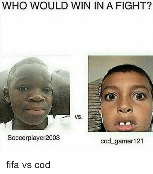 Fifa, Memes, and Fight: WHO WOULD WIN IN A FIGHT?  VS.  Soccerplayer2003  cod gamer121 fifa vs cod