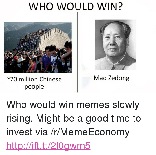 """Mao Zedong: WHO WOULD WIN?  Mao Zedong  70 million Chinese  people <p>Who would win memes slowly rising. Might be a good time to invest via /r/MemeEconomy <a href=""""http://ift.tt/2l0gwm5"""">http://ift.tt/2l0gwm5</a></p>"""