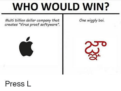 "Memes, 🤖, and Boi: WHO WOULD WIN?  Multi billion dollar company that  creates ""Virus proof softyware""  One wiggly boi.  2so Press L"