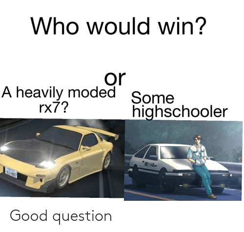 rx7: Who would win?  or  Some  highschooler  A heavily moded  rx7?  63-887 Good question