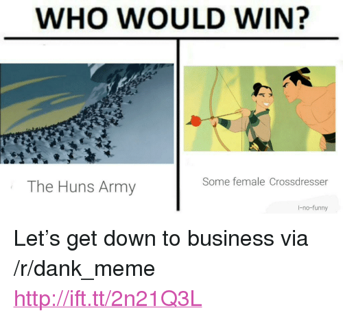 """down to business: WHO WOULD WIN?  Some female Crossdresser  The Huns Army  I-no-funny <p>Let&rsquo;s get down to business via /r/dank_meme <a href=""""http://ift.tt/2n21Q3L"""">http://ift.tt/2n21Q3L</a></p>"""
