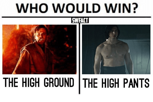 High Pants: WHO WOULD WIN?  SWFACT  THE HIGH GROUND THE HIGH PANTS