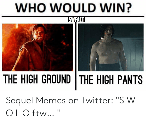 """High Pants: WHO WOULD WIN?  SWFACT  THE HIGH GROUND THE HIGH PANTS Sequel Memes on Twitter: """"S W O L O ftw… """""""