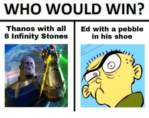 Infinity, Thanos, and Who: WHO WOULD WIN?  Thanos with all Ed with a pebble  6 Infinity Stones  in his shoe