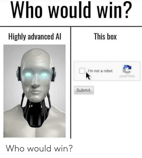 Who Would Win: Who would win?  This box  Highly advanced Al  I'm not a robot  reCAPTCHA  Submit Who would win?
