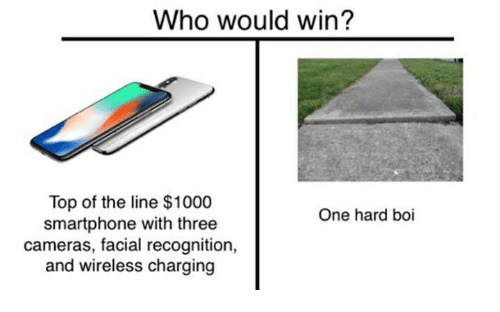 Boi, Who, and Smartphone: Who would win?  Top of the line $1000  smartphone with three  cameras, facial recognition,  and wireless charging  One hard boi