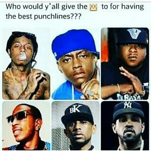 Funny Meme Punchlines : Who would y all give the to for having best punchlines