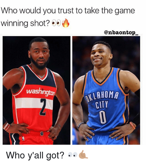 Memes, The Game, and Game: Who would you trust to take the game  winning shot?  @nbaontop  washing  LAHOMA  CITY Who y'all got? 👀🤙🏽