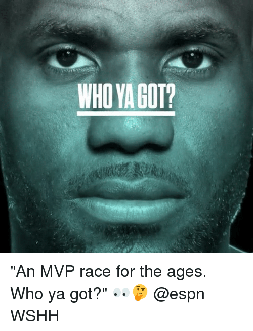 "Espn, Memes, and Wshh: WHO YA GOT? ""An MVP race for the ages. Who ya got?"" 👀🤔 @espn WSHH"