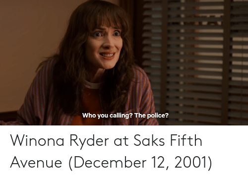 Winona Ryder: Who you calling? The police? Winona Ryder at Saks Fifth Avenue (December 12, 2001)