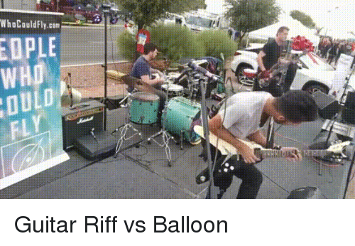 balloon: WhoCouldFly.cam=wma.-  OPLE  WHO  FL Guitar Riff vs Balloon