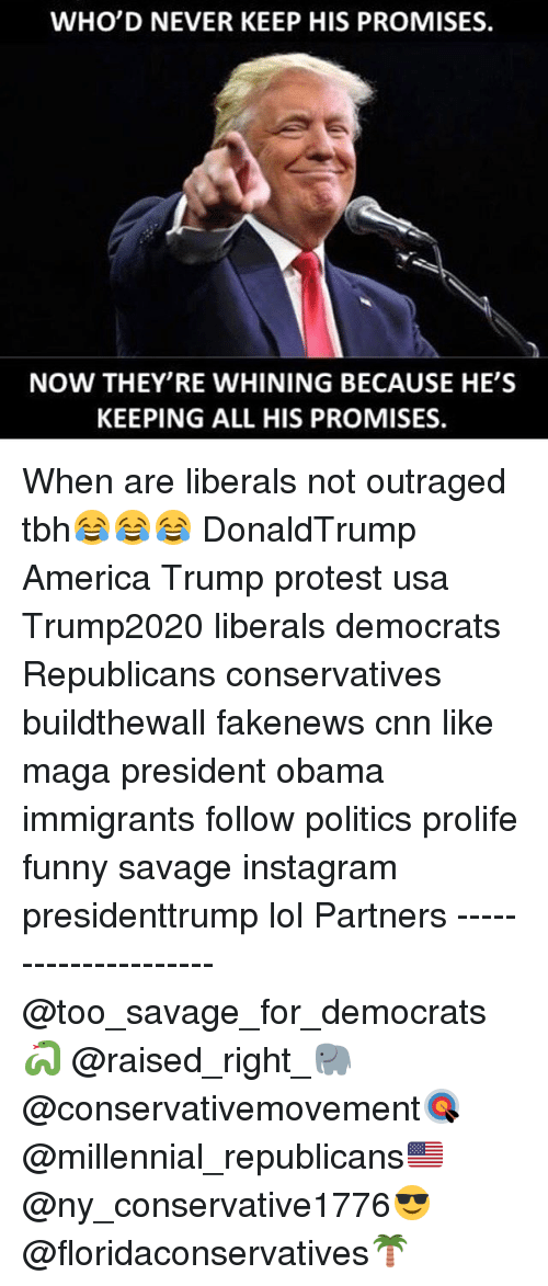 Trump Protester: WHO'D NEVER KEEP HIS PROMISES.  NOW THEY RE WHINING BECAUSE HE'S  KEEPING ALL HIS PROMISES. When are liberals not outraged tbh😂😂😂 DonaldTrump America Trump protest usa Trump2020 liberals democrats Republicans conservatives buildthewall fakenews cnn like maga president obama immigrants follow politics prolife funny savage instagram presidenttrump lol Partners --------------------- @too_savage_for_democrats🐍 @raised_right_🐘 @conservativemovement🎯 @millennial_republicans🇺🇸 @ny_conservative1776😎 @floridaconservatives🌴