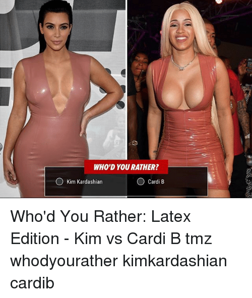 kim kardashians: WHO'D YOU RATHER?  O Kim Kardashian  O Cardi B Who'd You Rather: Latex Edition - Kim vs Cardi B tmz whodyourather kimkardashian cardib