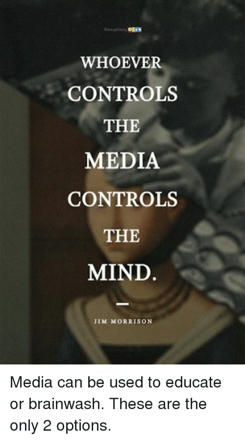 """who controls the media controls the mind essay It's true that the media have played an important role in politics since the  and  candidates have unprecedented control over the images they present  """"these  images form a lasting impression in the mind of the voting public."""
