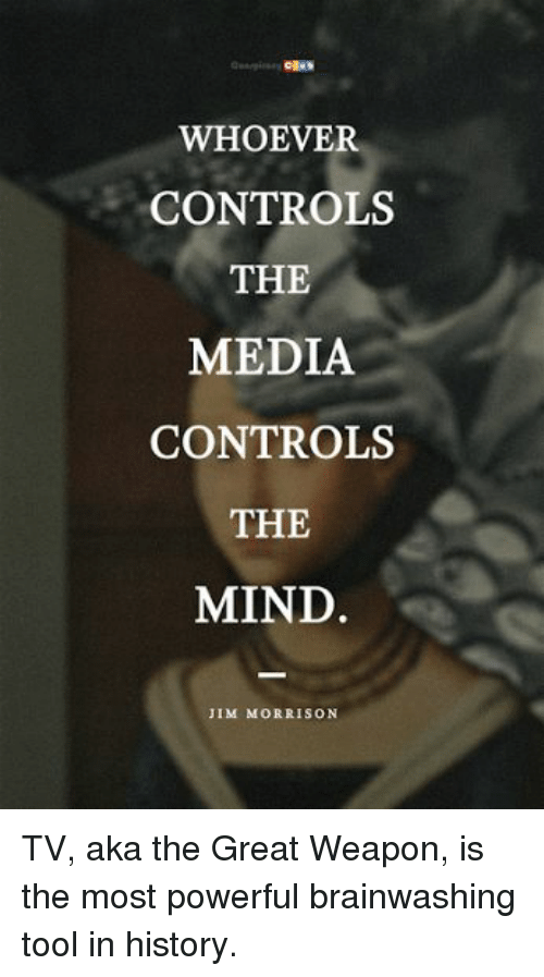 "whoever controls the media controls the mind essay Free essay: ""whoever controls the media, controls the mind "" jim morrison media studies course outline media studies core concepts media studies assessment."