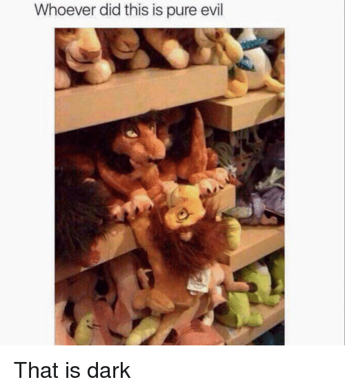 Pure Evilness: Whoever did this is pure evil That is dark